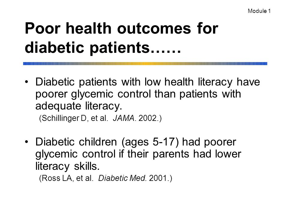 Poor health outcomes for diabetic patients…… Diabetic patients with low health literacy have poorer glycemic control than patients with adequate literacy.