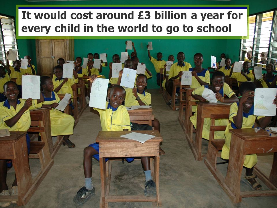 It would cost around £3 billion a year for every child in the world to go to school