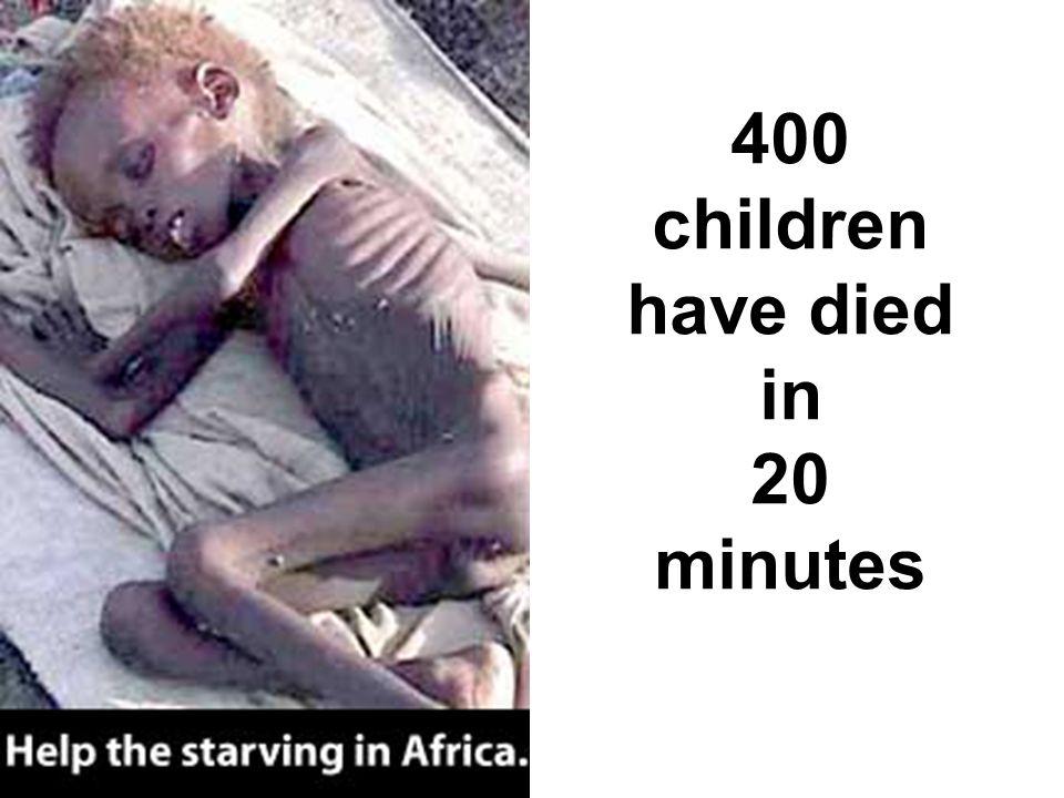 400 children have died in 20 minutes