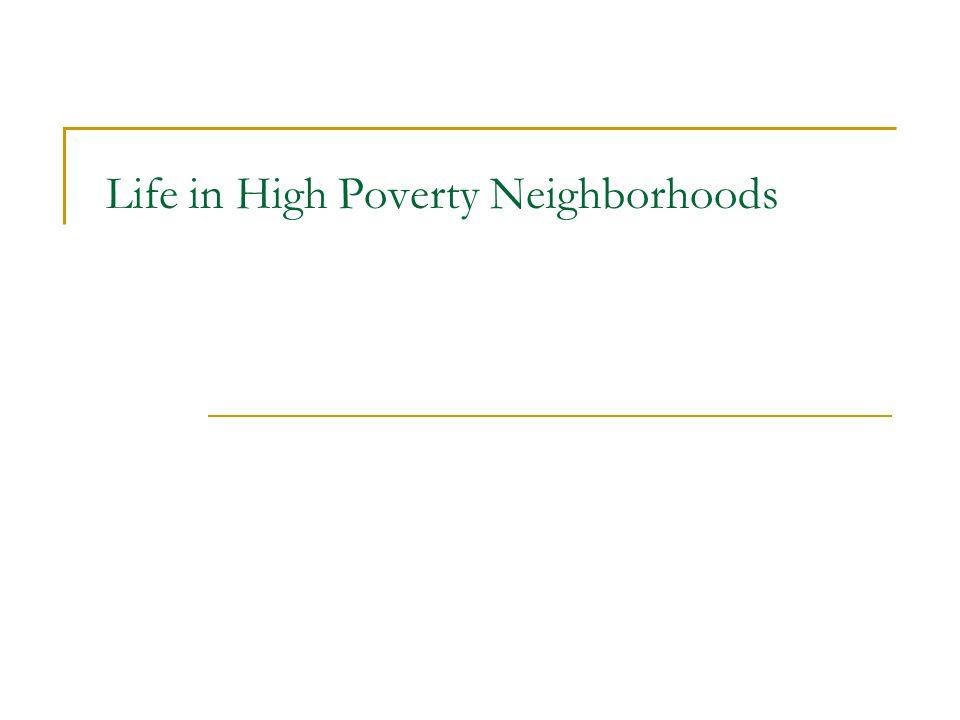 Life in High Poverty Neighborhoods