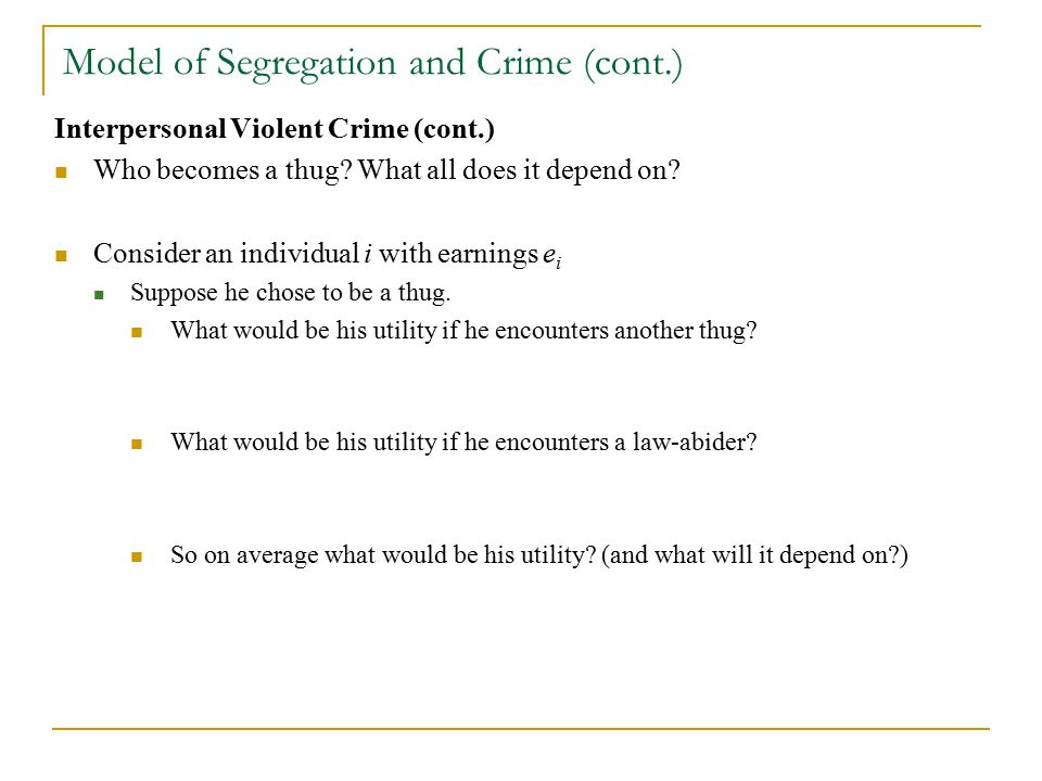 Model of Segregation and Crime (cont.) Interpersonal Violent Crime (cont.) Who becomes a thug.