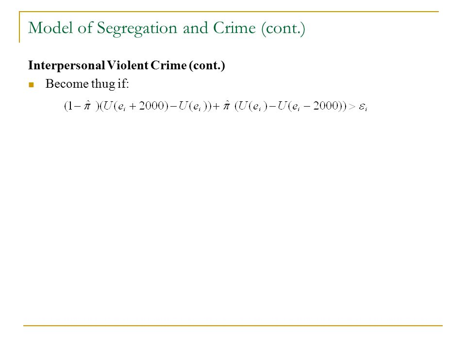Model of Segregation and Crime (cont.) Interpersonal Violent Crime (cont.) Become thug if: