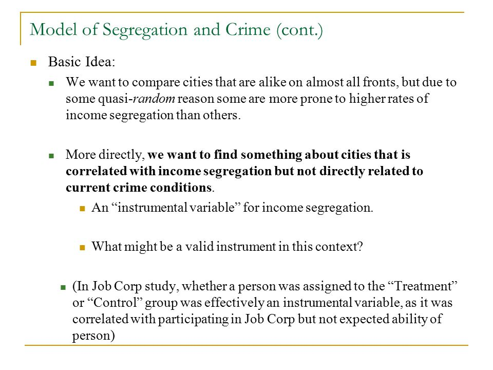 Model of Segregation and Crime (cont.) Basic Idea: We want to compare cities that are alike on almost all fronts, but due to some quasi-random reason some are more prone to higher rates of income segregation than others.