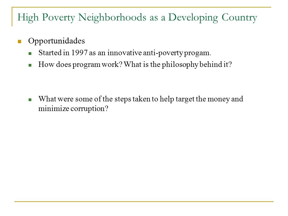 High Poverty Neighborhoods as a Developing Country Opportunidades Started in 1997 as an innovative anti-poverty progam.