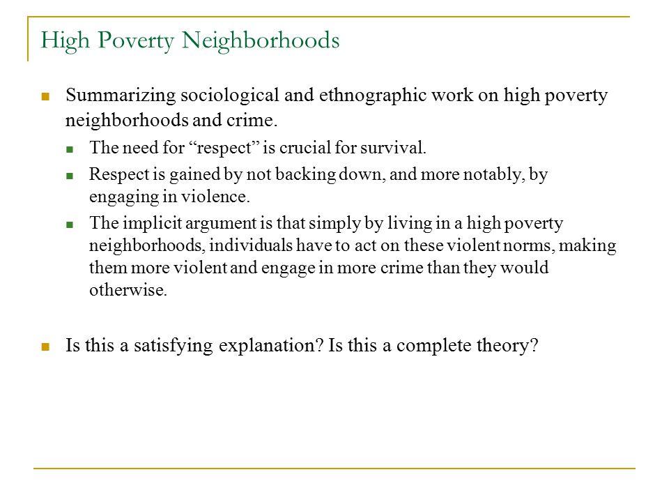 High Poverty Neighborhoods Summarizing sociological and ethnographic work on high poverty neighborhoods and crime.