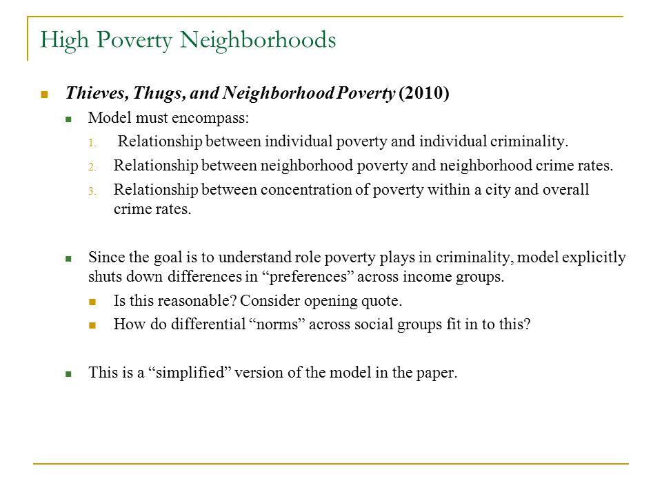 High Poverty Neighborhoods Thieves, Thugs, and Neighborhood Poverty (2010) Model must encompass: 1.