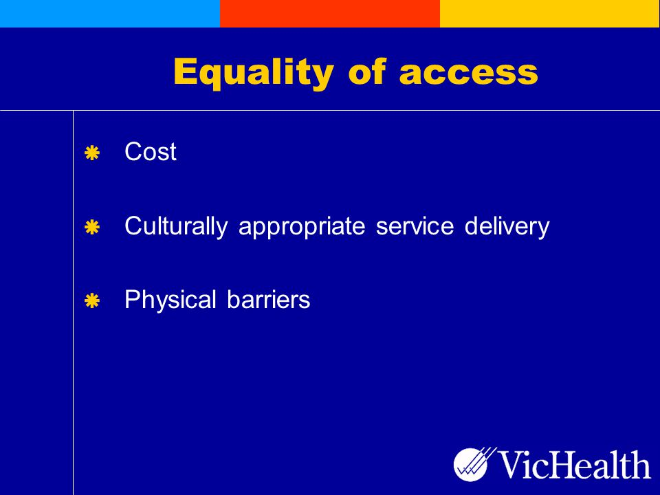 Equality of access  Cost  Culturally appropriate service delivery  Physical barriers