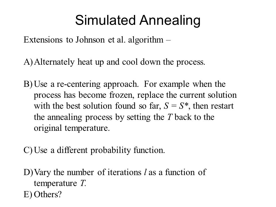 Simulated Annealing Extensions to Johnson et al. algorithm – A)Alternately heat up and cool down the process. B)Use a re-centering approach. For examp