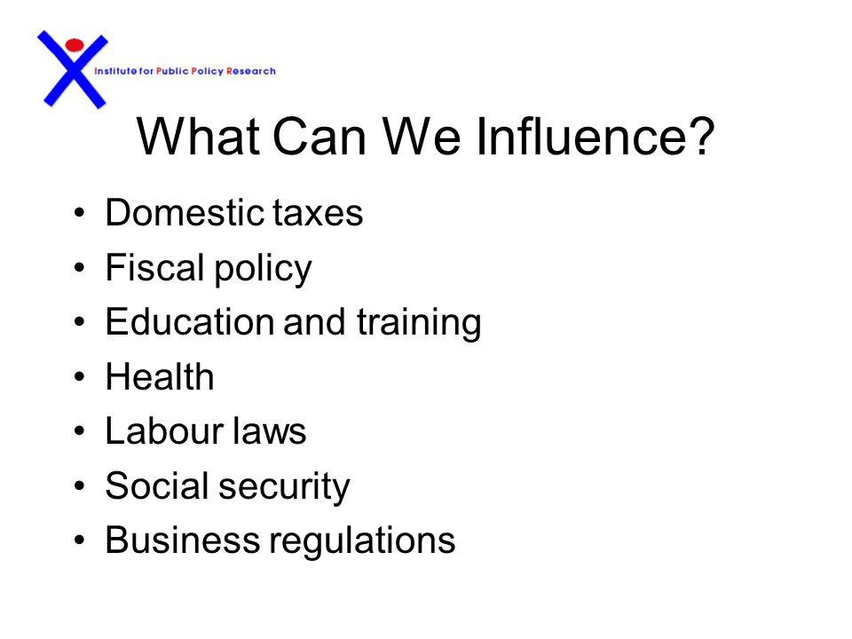 What Can't We Influence? Monetary policy (interest rates and exchanges rate) determined by CMA Trade policy (tariffs and non-tariff barriers) determin