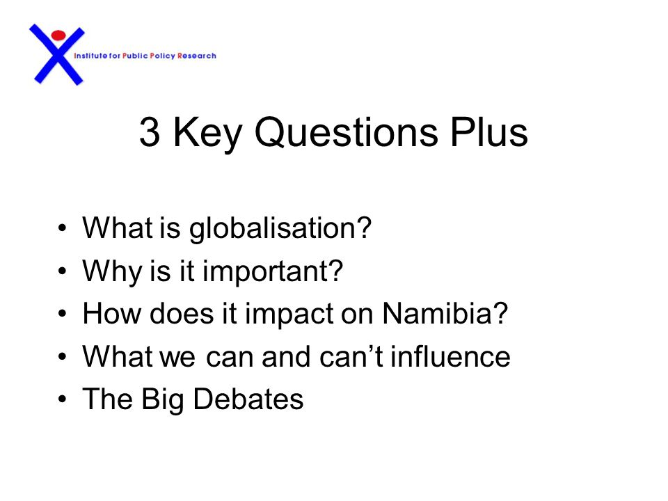 3 Key Questions Plus What is globalisation.Why is it important.