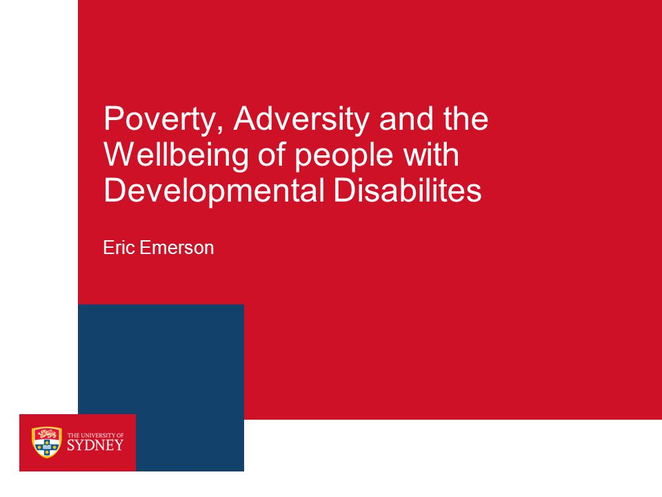 Poverty, Adversity and the Wellbeing of people with Developmental Disabilites Eric Emerson