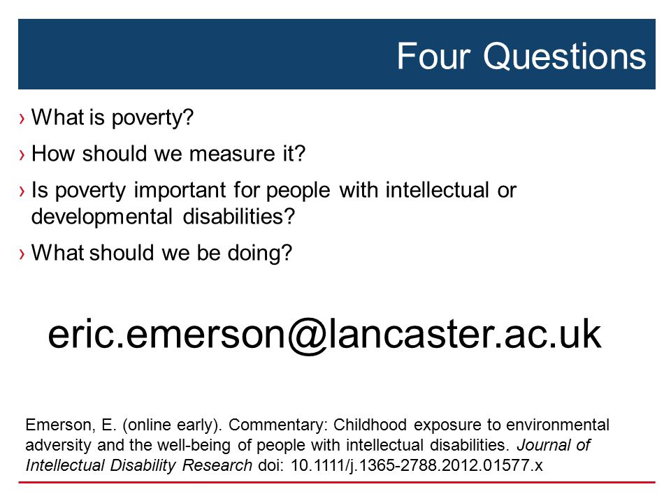 Four Questions ›What is poverty? ›How should we measure it? ›Is poverty important for people with intellectual or developmental disabilities? ›What sh