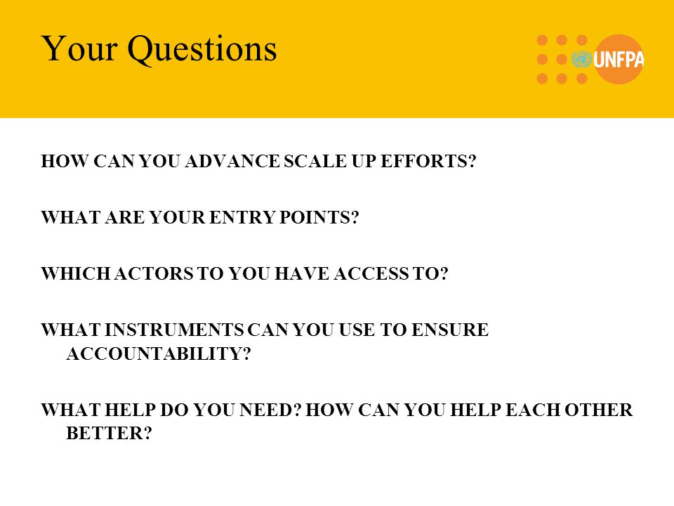 Your Questions HOW CAN YOU ADVANCE SCALE UP EFFORTS.