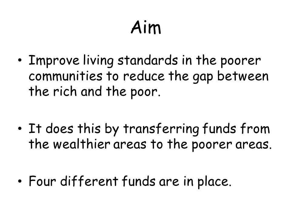 Aim Improve living standards in the poorer communities to reduce the gap between the rich and the poor.
