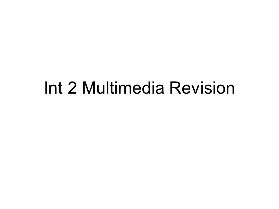 Int 2 Multimedia Revision