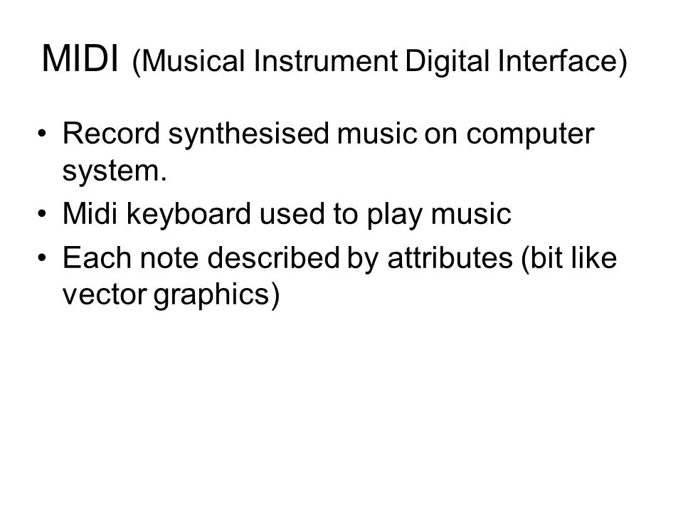 MIDI (Musical Instrument Digital Interface) Record synthesised music on computer system.