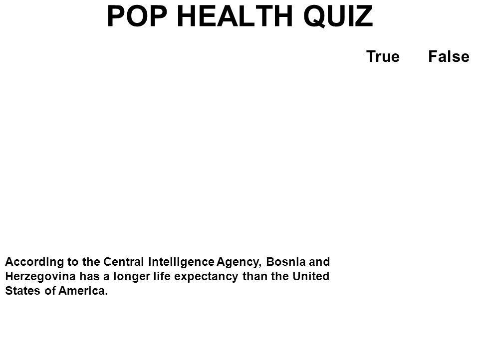 POP HEALTH QUIZ TrueFalse A 15 year old girl in the US a smaller chance of dying before reaching age 60 than a similarly aged girl in Sri Lanka. X Dur