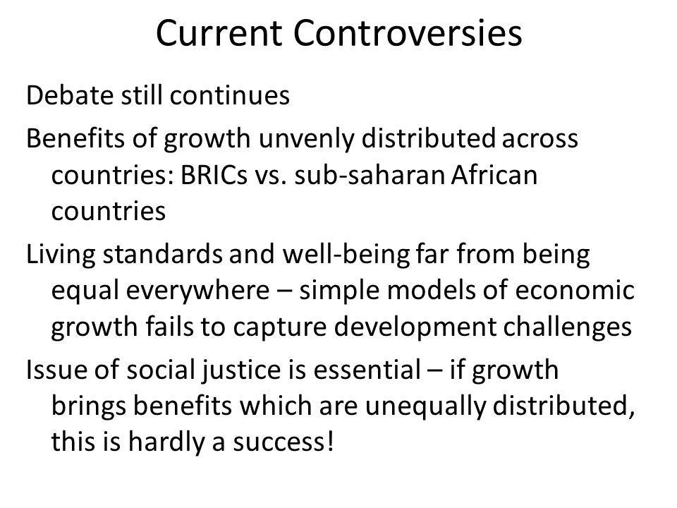 Current Controversies Debate still continues Benefits of growth unvenly distributed across countries: BRICs vs.