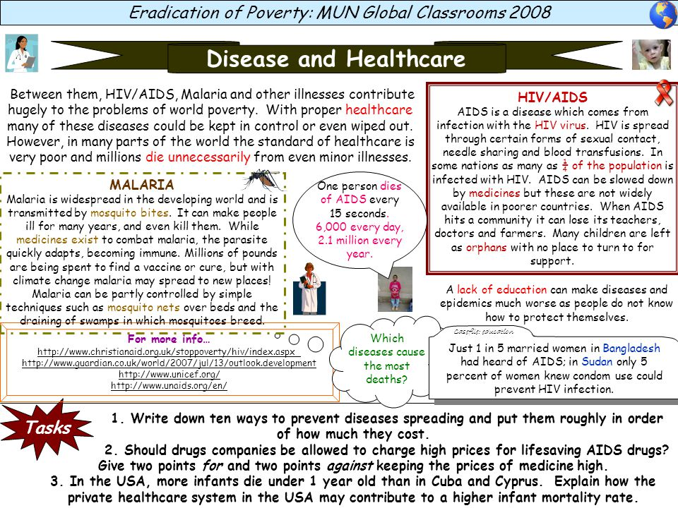 Eradication of Poverty: MUN Global Classrooms 2008 Disease and Healthcare A lack of education can make diseases and epidemics much worse as people do not know how to protect themselves.