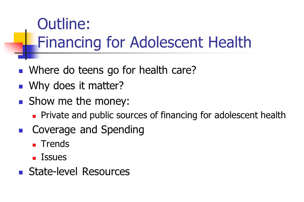 Outline: Financing for Adolescent Health Where do teens go for health care.