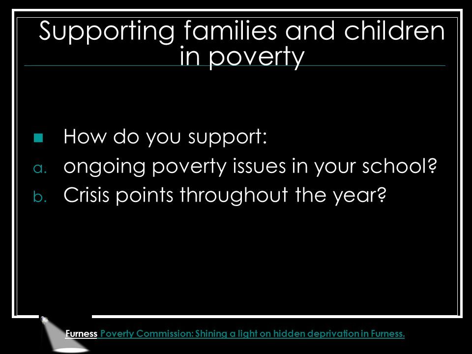 Furness Poverty Commission: Shining a light on hidden deprivation in Furness. Supporting families and children in poverty How do you support: a. ongoi