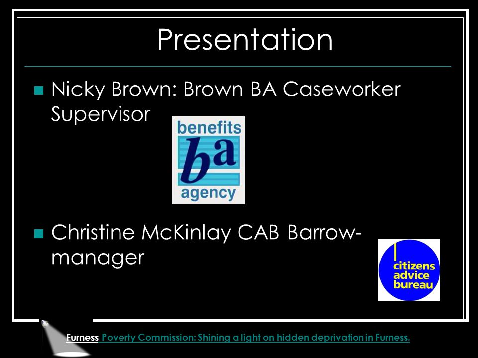 Furness Poverty Commission: Shining a light on hidden deprivation in Furness. Presentation Nicky Brown: Brown BA Caseworker Supervisor Christine McKin