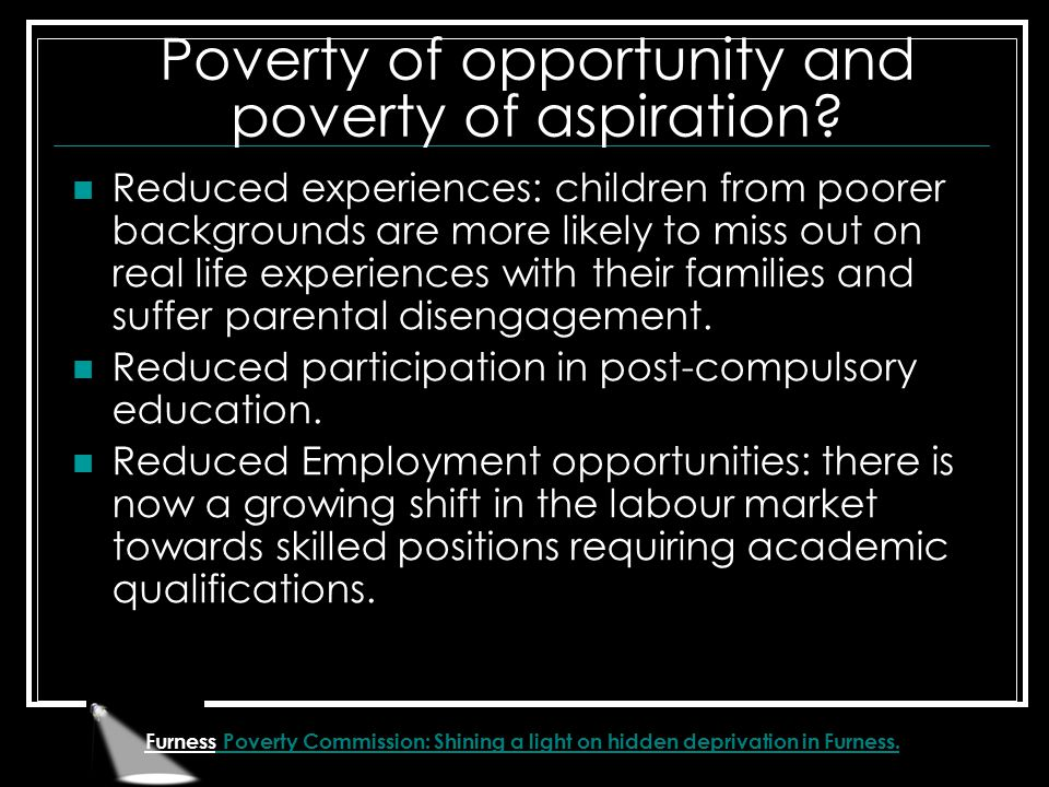 Furness Poverty Commission: Shining a light on hidden deprivation in Furness. Poverty of opportunity and poverty of aspiration? Reduced experiences: c