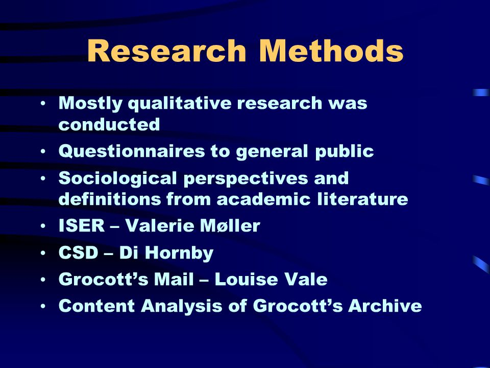 Research Methods Mostly qualitative research was conducted Questionnaires to general public Sociological perspectives and definitions from academic literature ISER – Valerie Møller CSD – Di Hornby Grocott's Mail – Louise Vale Content Analysis of Grocott's Archive