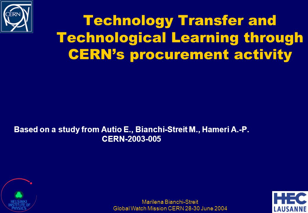 Marilena Bianchi-Streit Global Watch Mission CERN 28-30 June 2004 Technology Transfer and Technological Learning through CERN's procurement activity B