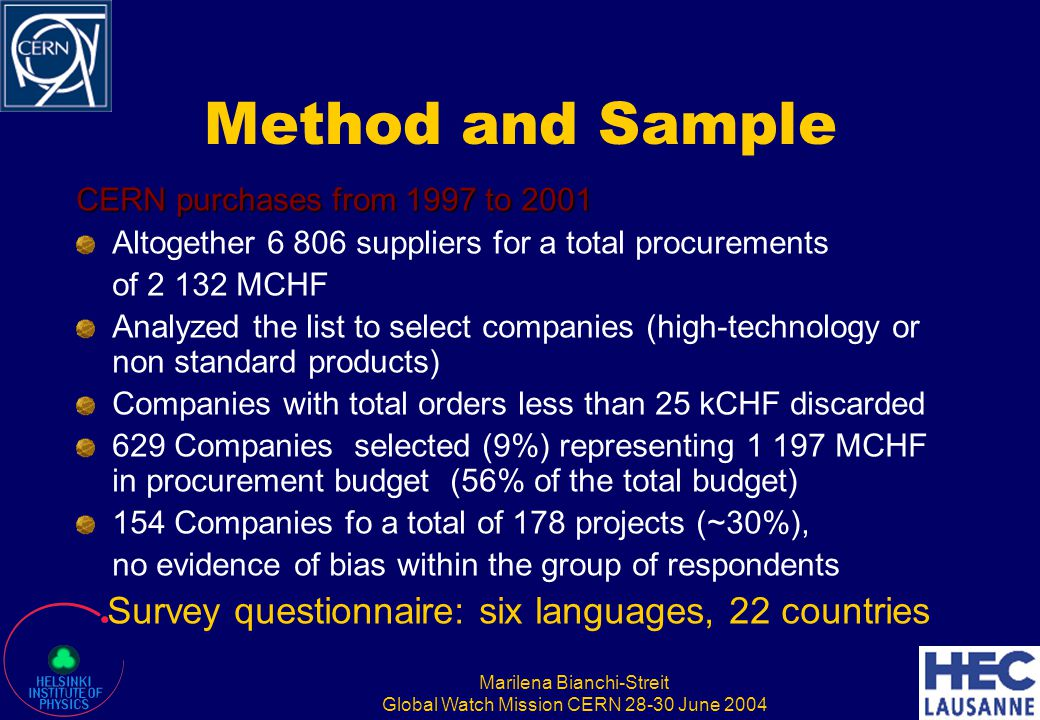 Marilena Bianchi-Streit Global Watch Mission CERN 28-30 June 2004 Method and Sample CERN purchases from 1997 to 2001 Altogether 6 806 suppliers for a