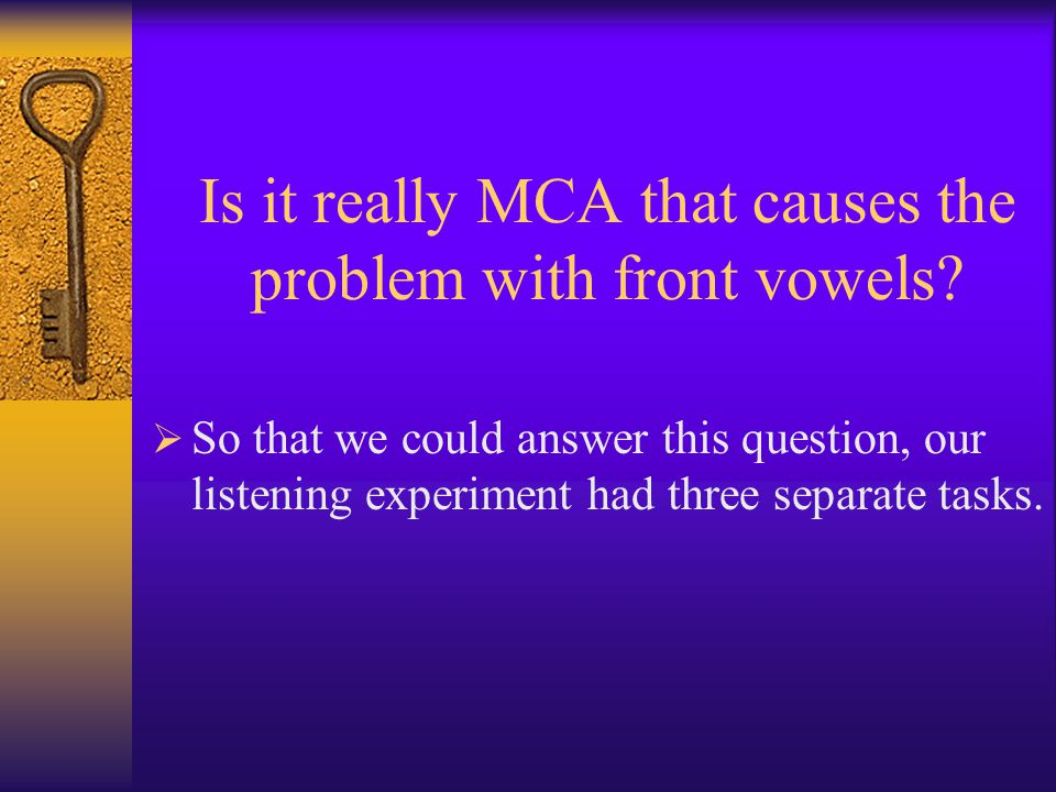 Is it really MCA that causes the problem with front vowels.