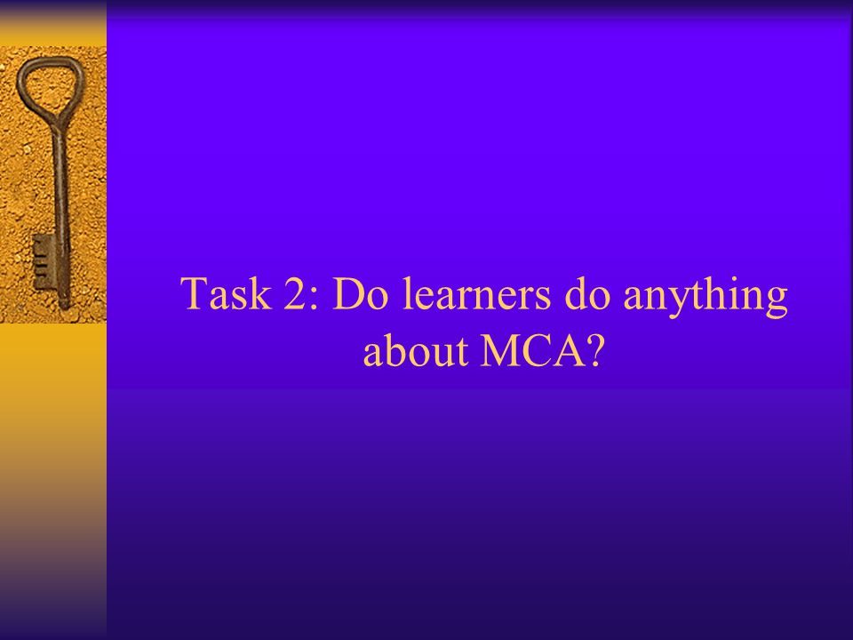 Task 2: Do learners do anything about MCA