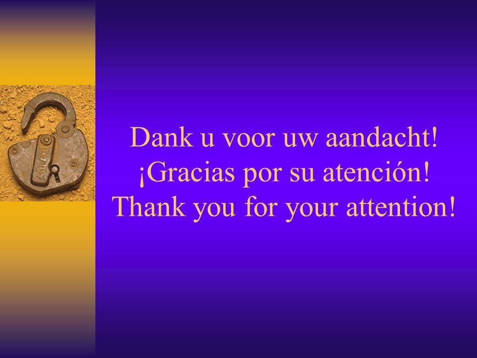 Dank u voor uw aandacht! ¡Gracias por su atención! Thank you for your attention!