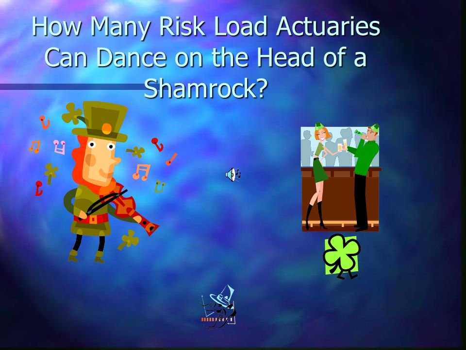 How Many Risk Load Actuaries Can Dance on the Head of a Shamrock?