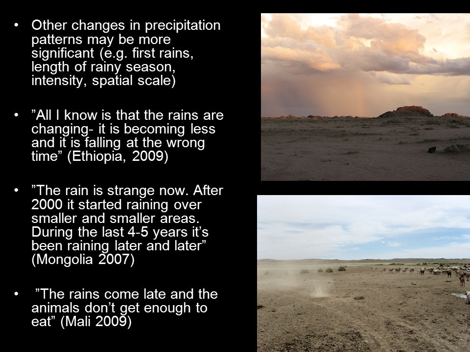 "Other changes in precipitation patterns may be more significant (e.g. first rains, length of rainy season, intensity, spatial scale) ""All I know is th"
