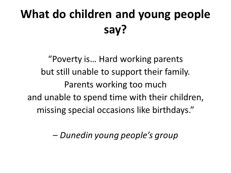 """What do children and young people say? """"Poverty is… Hard working parents but still unable to support their family. Parents working too much and unable"""