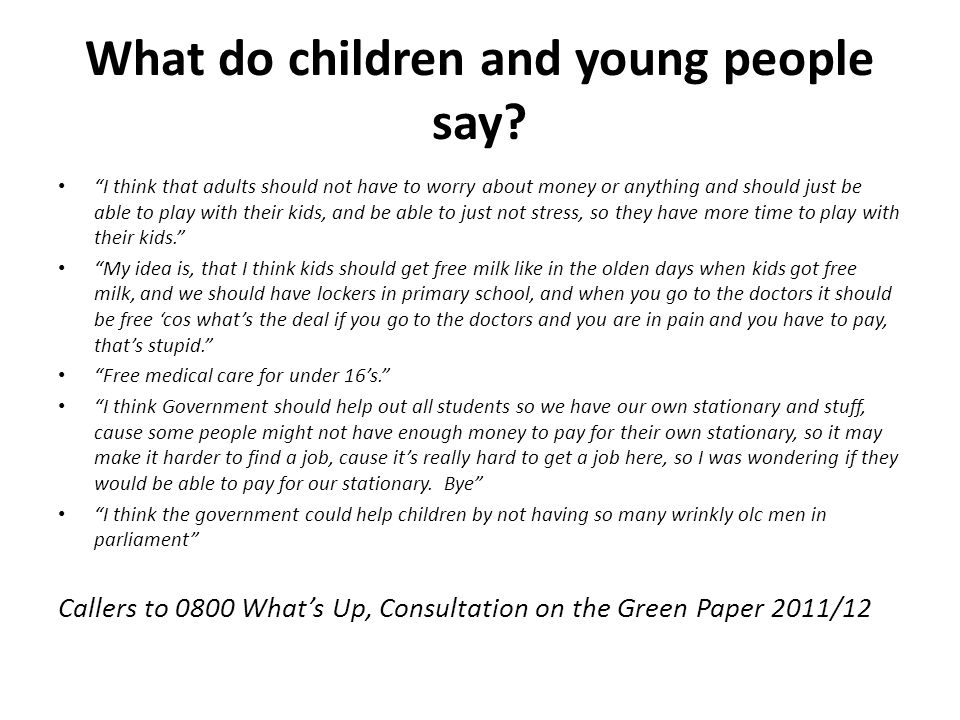 """What do children and young people say? """"I think that adults should not have to worry about money or anything and should just be able to play with thei"""