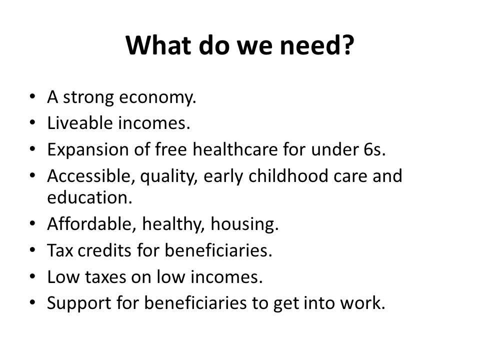 What do we need? A strong economy. Liveable incomes. Expansion of free healthcare for under 6s. Accessible, quality, early childhood care and educatio