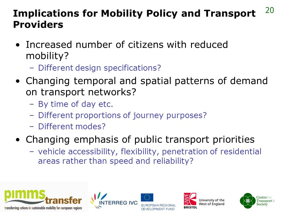 20 Implications for Mobility Policy and Transport Providers Increased number of citizens with reduced mobility.