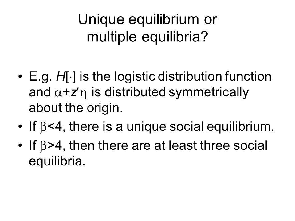 Unique equilibrium or multiple equilibria. E.g.