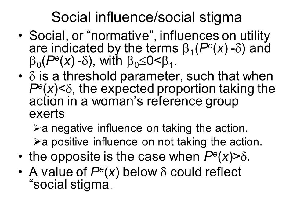 Social influence/social stigma Social, or normative , influences on utility are indicated by the terms  1 (P e (x) -  ) and  0 (P e (x) -  ), with  0  0<  1.