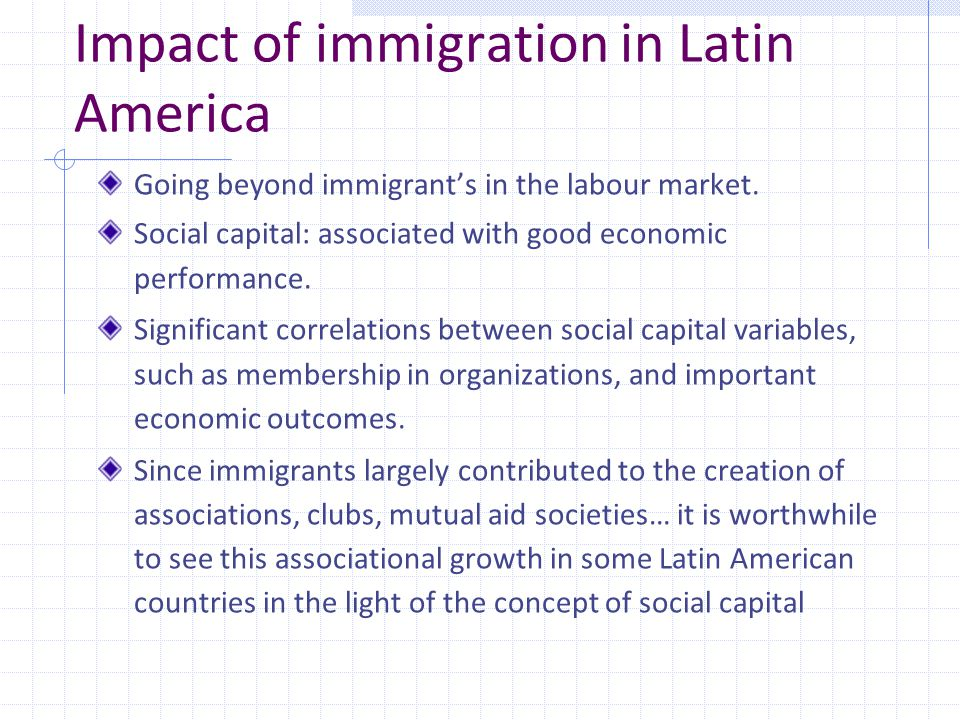 Impact of immigration in Latin America Going beyond immigrant's in the labour market.