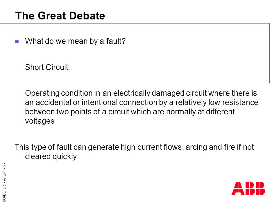 © ABB Ltd - ATLV - 5 - The Great Debate What do we mean by a fault.