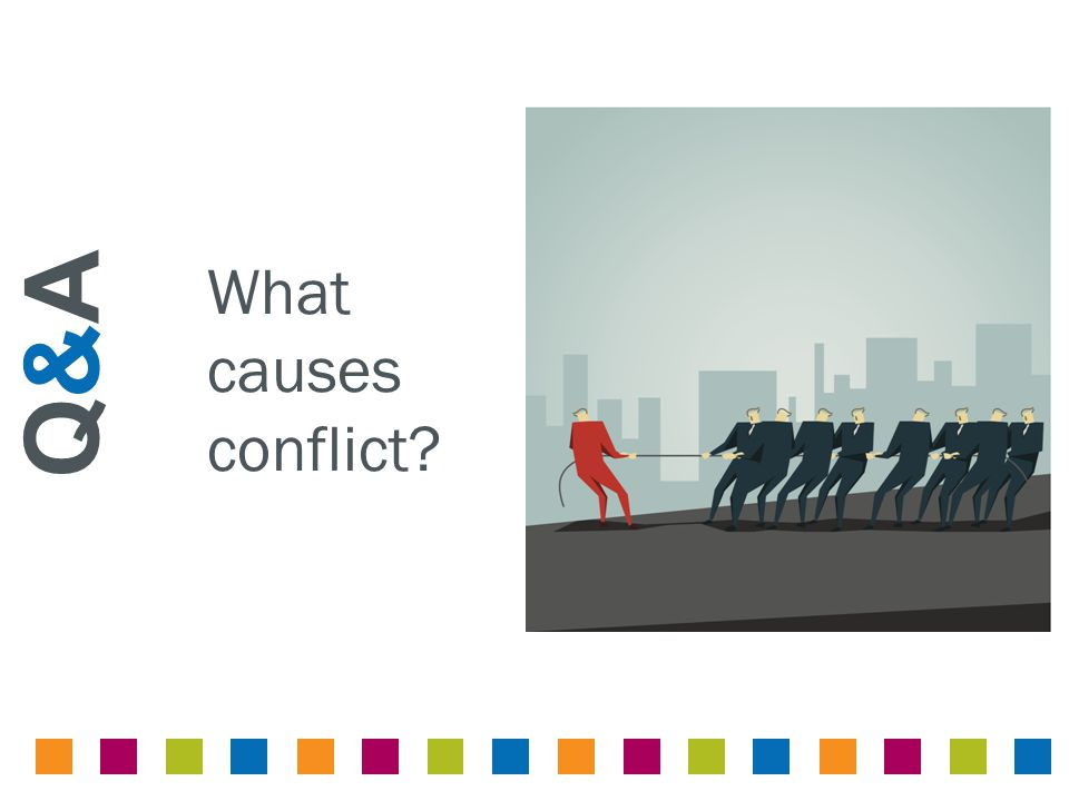 What causes conflict? Q&AQ&A