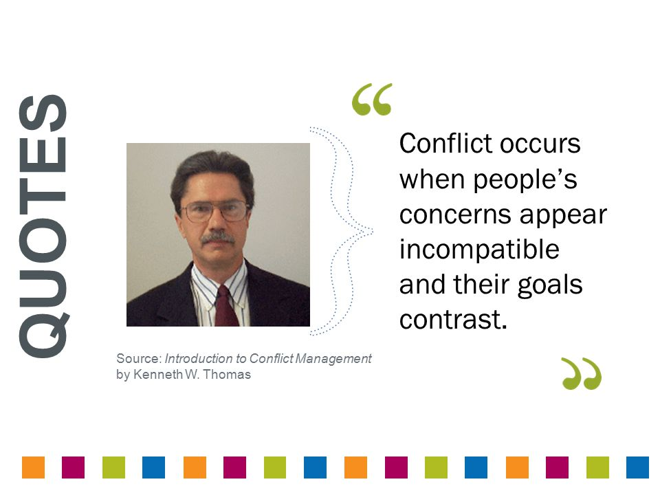 Conflict occurs when people's concerns appear incompatible and their goals contrast.