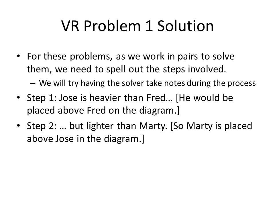 VR Problem 1 Solution For these problems, as we work in pairs to solve them, we need to spell out the steps involved. – We will try having the solver