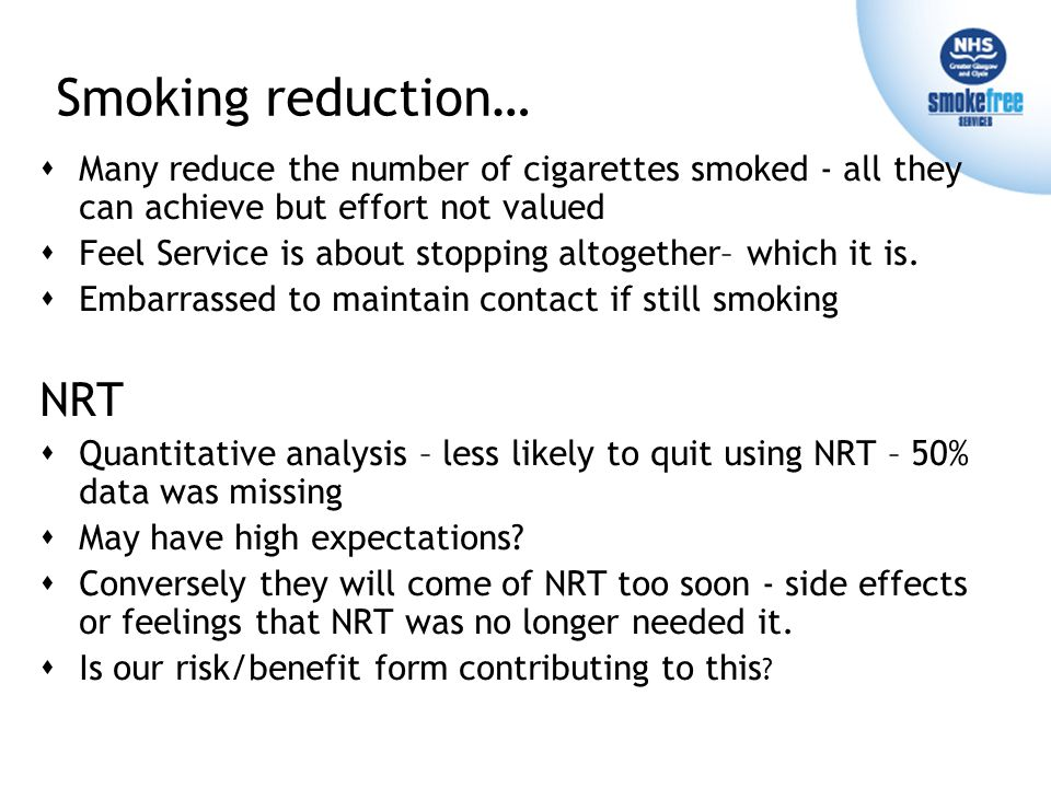 Smoking reduction…  Many reduce the number of cigarettes smoked - all they can achieve but effort not valued  Feel Service is about stopping altogether– which it is.