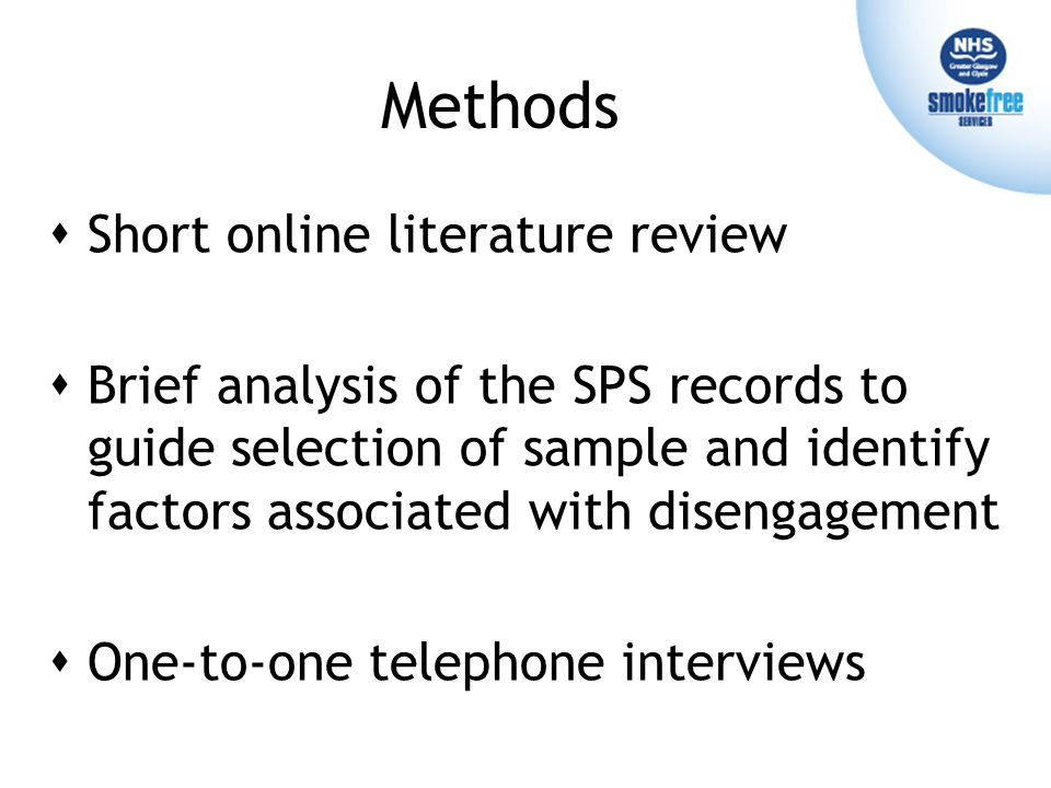 Methods  Short online literature review  Brief analysis of the SPS records to guide selection of sample and identify factors associated with disengagement  One-to-one telephone interviews  Short online literature review  Brief analysis of the SPS records to guide selection of sample and identify factors associated with disengagement  One-to-one telephone interviews