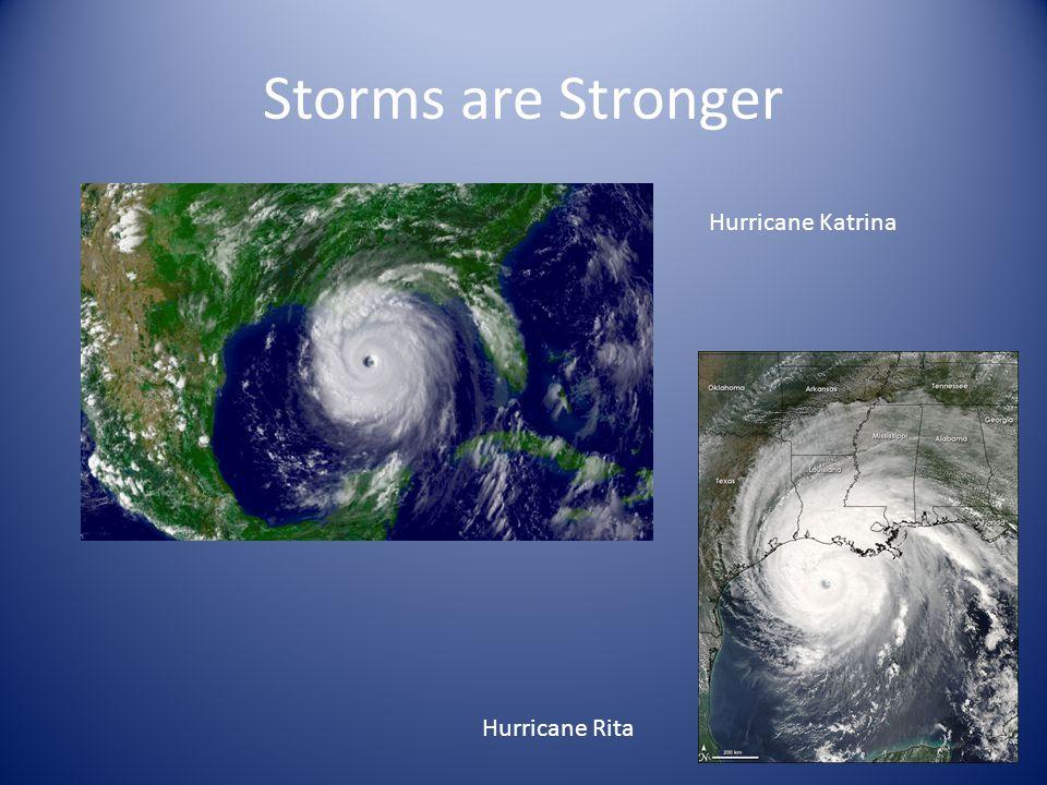 Storms are Stronger Hurricane Katrina Hurricane Rita
