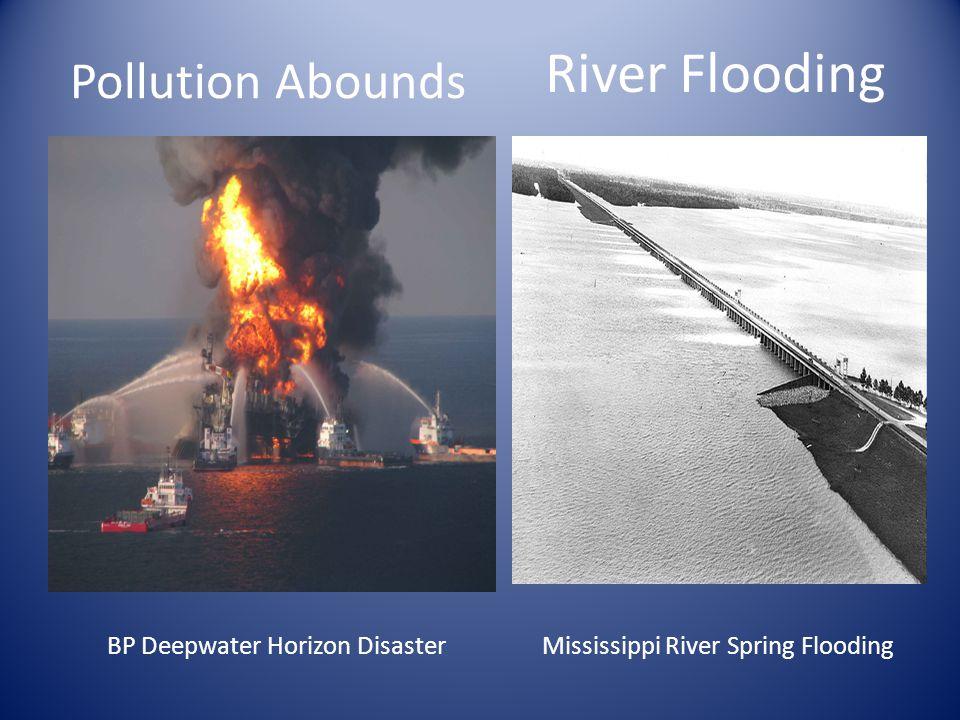 Pollution Abounds BP Deepwater Horizon Disaster River Flooding Mississippi River Spring Flooding